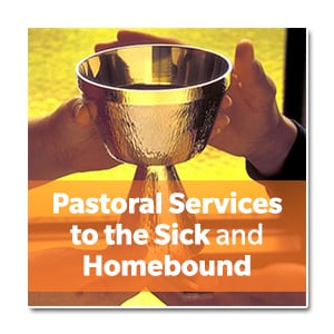Pastoral Services to the Sick and Homebound