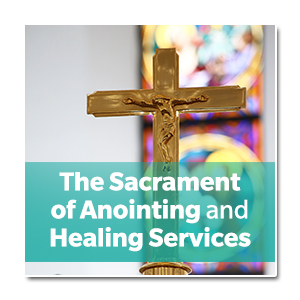 The Sacrament of Anointing and Healing Services